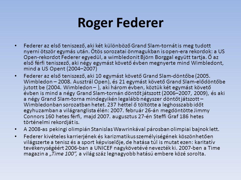 Roger Federer Federer az első teniszező, aki két különböző Grand Slam-tornát is meg tudott nyerni ötször egymás után. Ötös sorozatai önmagukban is ope