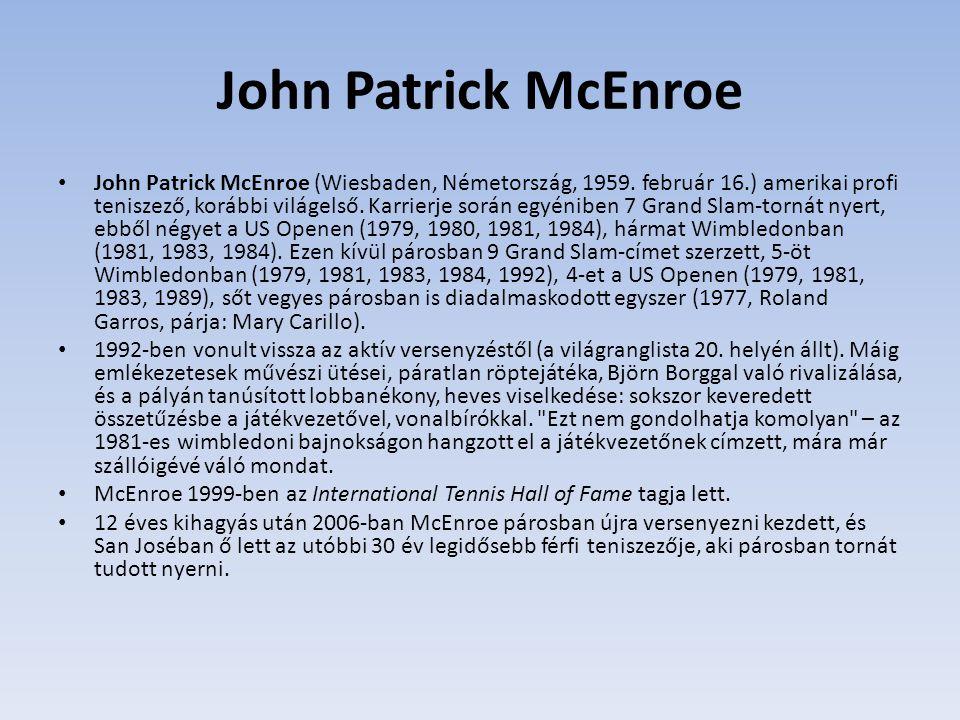 John Patrick McEnroe John Patrick McEnroe (Wiesbaden, Németország, 1959. február 16.) amerikai profi teniszező, korábbi világelső. Karrierje során egy