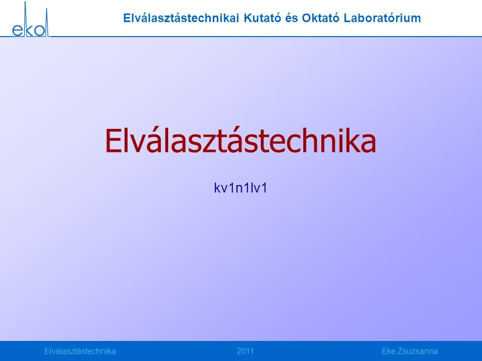 Elválasztástechnika2011Eke Zsuzsanna Elválasztástechnikai Kutató és Oktató Laboratórium Elválasztástechnika kv1n1lv1
