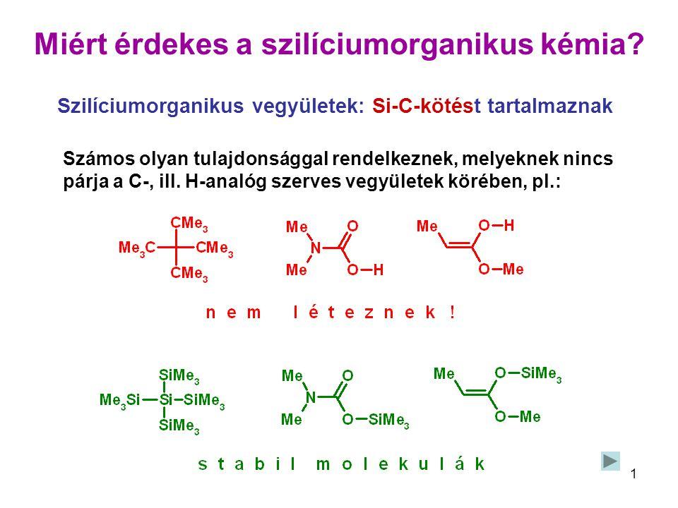 1 Miért érdekes a szilíciumorganikus kémia? Számos olyan tulajdonsággal rendelkeznek, melyeknek nincs párja a C-, ill. H-analóg szerves vegyületek kör