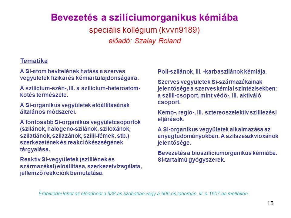 15 Bevezetés a szilíciumorganikus kémiába speciális kollégium (kvvn9189) előadó: Szalay Roland Tematika A Si-atom bevitelének hatása a szerves vegyüle