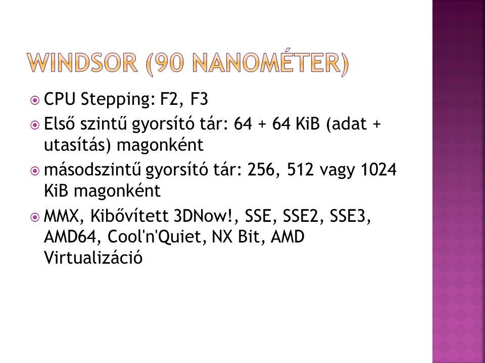  CPU Stepping: F2, F3  Első szintű gyorsító tár: 64 + 64 KiB (adat + utasítás) magonként  másodszintű gyorsító tár: 256, 512 vagy 1024 KiB magonként  MMX, Kibővített 3DNow!, SSE, SSE2, SSE3, AMD64, Cool n Quiet, NX Bit, AMD Virtualizáció