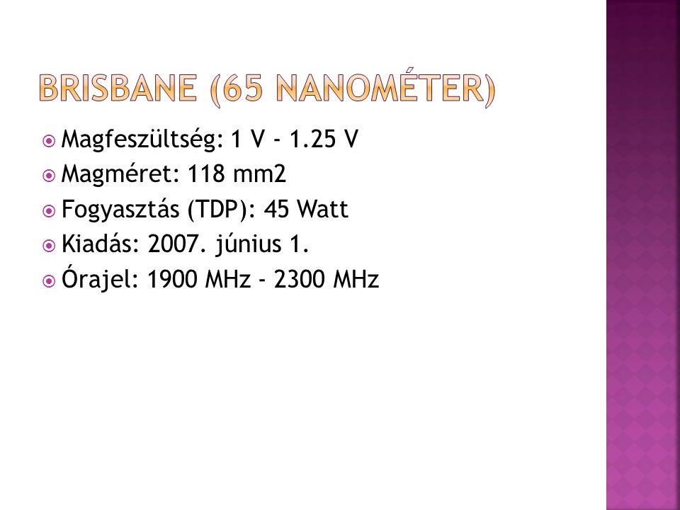  Magfeszültség: 1 V - 1.25 V  Magméret: 118 mm2  Fogyasztás (TDP): 45 Watt  Kiadás: 2007.