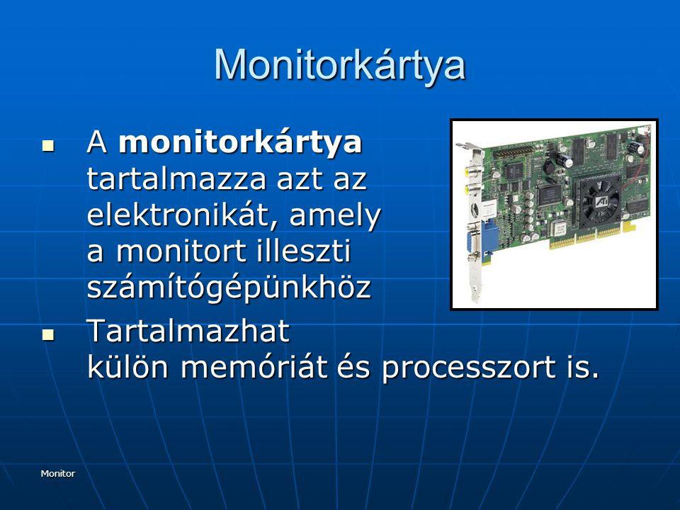 Monitor Monitorkártya A monitorkártya tartalmazza azt az elektronikát, amely a monitort illeszti számítógépünkhöz A monitorkártya tartalmazza azt az elektronikát, amely a monitort illeszti számítógépünkhöz Tartalmazhat külön memóriát és processzort is.