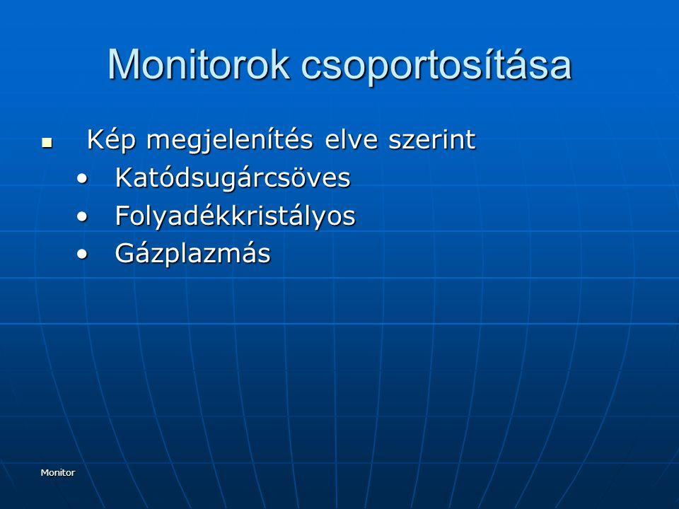 Monitor Monitorok csoportosítása Kép megjelenítés elve szerint Kép megjelenítés elve szerint KatódsugárcsövesKatódsugárcsöves FolyadékkristályosFolyadékkristályos GázplazmásGázplazmás