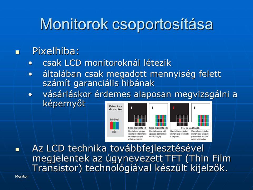 Monitor Monitorok csoportosítása Pixelhiba: Pixelhiba: csak LCD monitoroknál létezikcsak LCD monitoroknál létezik általában csak megadott mennyiség fe