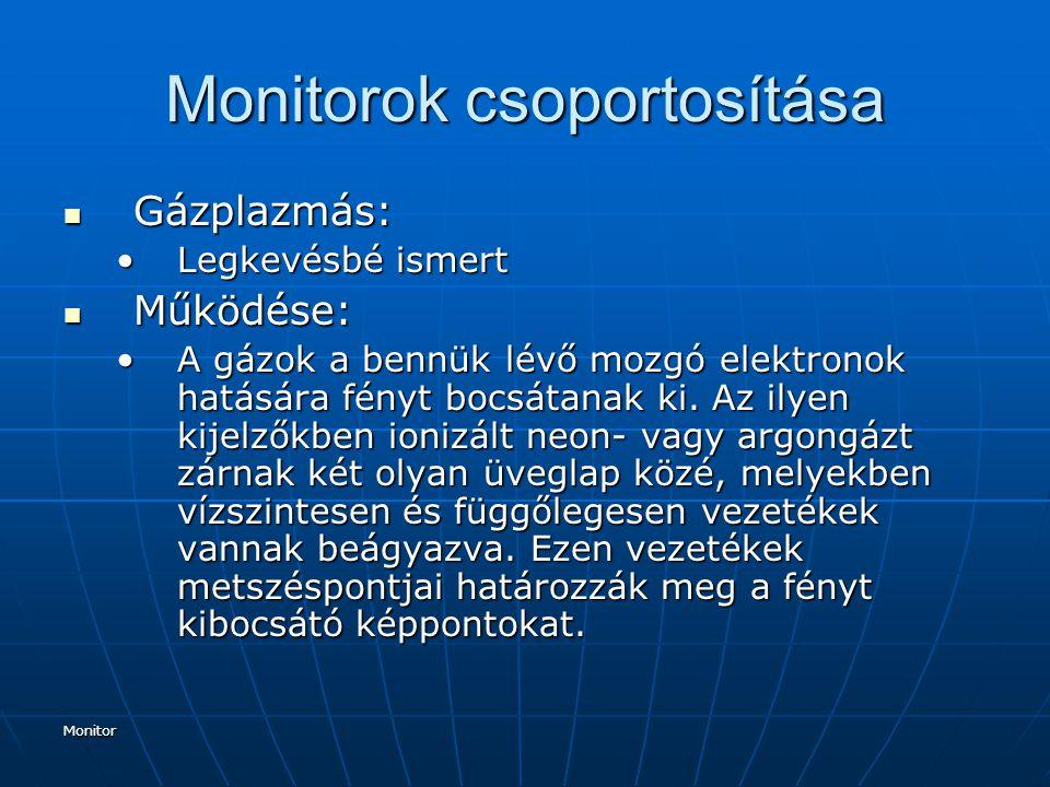 Monitor Monitorok csoportosítása Gázplazmás: Gázplazmás: Legkevésbé ismertLegkevésbé ismert Működése: Működése: A gázok a bennük lévő mozgó elektronok