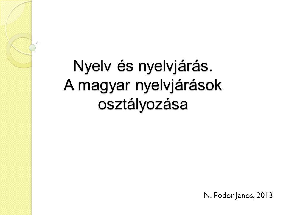 Nyelv és nyelvjárás. A magyar nyelvjárások osztályozása N. Fodor János, 2013