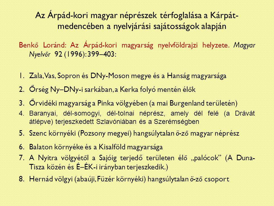 Az Árpád-kori magyar néprészek térfoglalása a Kárpát- medencében a nyelvjárási sajátosságok alapján Benk ő Loránd: Az Árpád-kori magyarság nyelvföldrajzi helyzete.