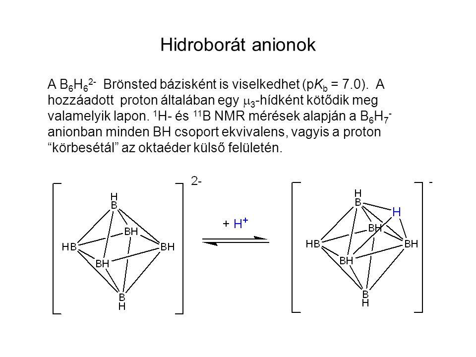 Hidroborát anionok A B 6 H 6 2- Brönsted bázisként is viselkedhet (pK b = 7.0). A hozzáadott proton általában egy  3 -hídként kötődik meg valamelyik