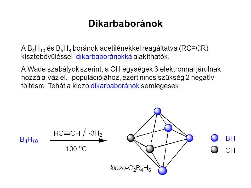 Dikarbaboránok A B 4 H 10 és B 5 H 9 boránok acetilénekkel reagáltatva (RC≡CR) klsztebővüléssel dikarbaboránokká alakíthatók. A Wade szabályok szerint