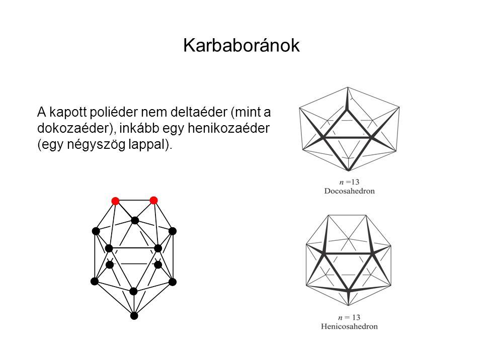 Karbaboránok A kapott poliéder nem deltaéder (mint a dokozaéder), inkább egy henikozaéder (egy négyszög lappal).