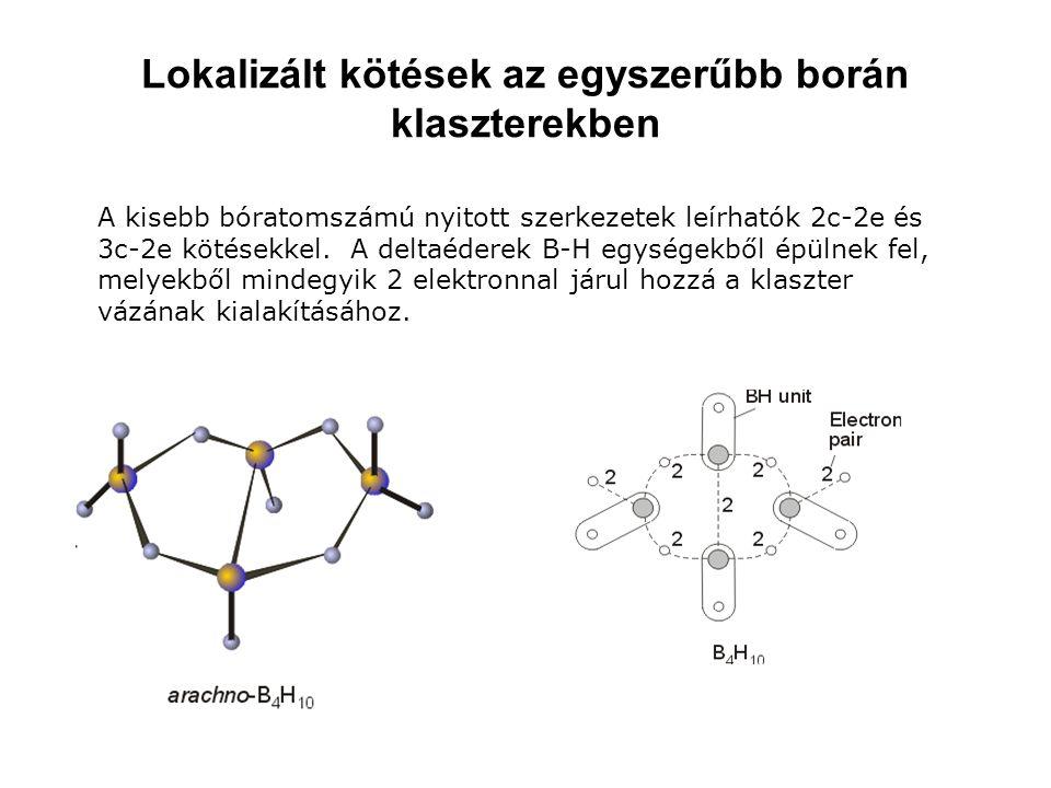 Lokalizált kötések az egyszerűbb borán klaszterekben A kisebb bóratomszámú nyitott szerkezetek leírhatók 2c-2e és 3c-2e kötésekkel. A deltaéderek B-H