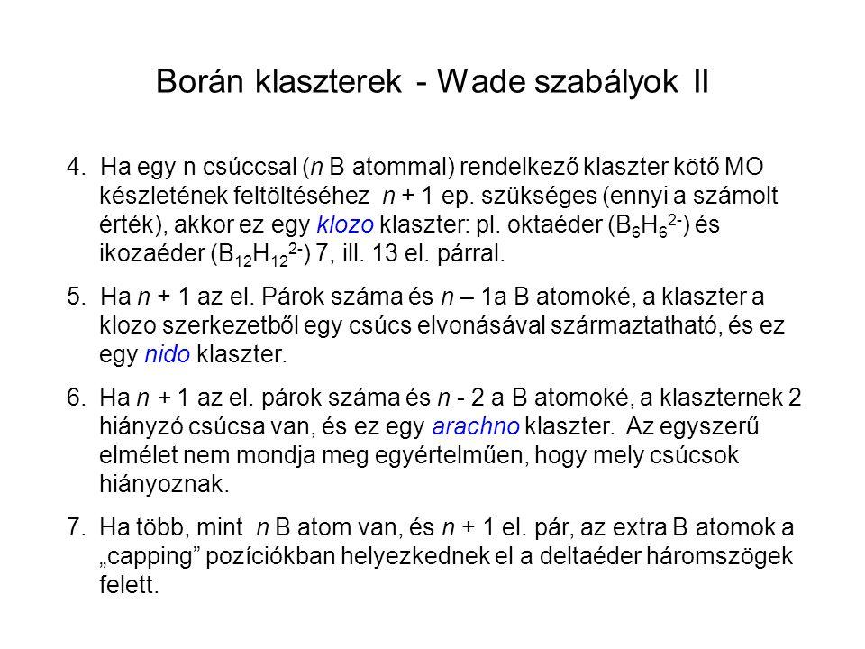 Borán klaszterek - Wade szabályok II 4. Ha egy n csúccsal (n B atommal) rendelkező klaszter kötő MO készletének feltöltéséhez n + 1 ep. szükséges (enn