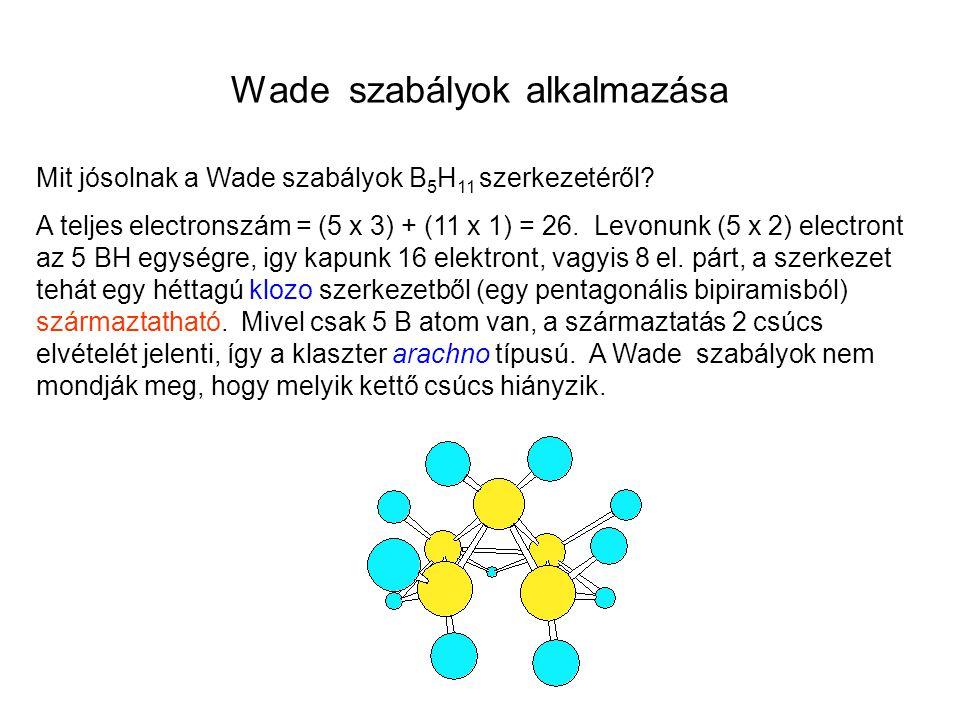 Wade szabályok alkalmazása Mit jósolnak a Wade szabályok B 5 H 11 szerkezetéről? A teljes electronszám = (5 x 3) + (11 x 1) = 26. Levonunk (5 x 2) ele