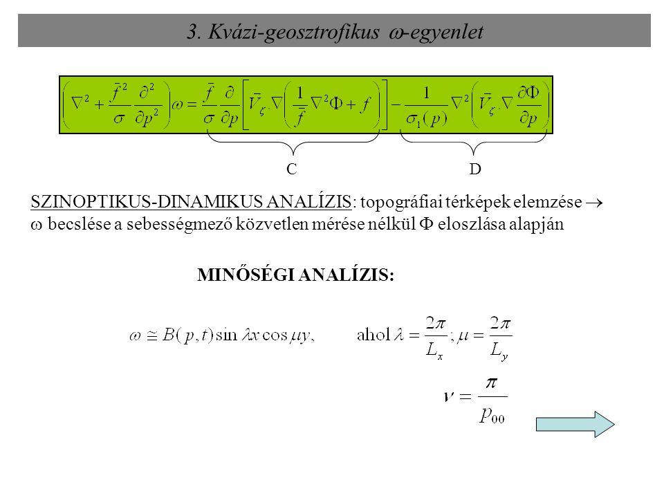 CD MINŐSÉGI ANALÍZIS: 3. Kvázi-geosztrofikus  -egyenlet SZINOPTIKUS-DINAMIKUS ANALÍZIS: topográfiai térképek elemzése   becslése a sebességmező köz