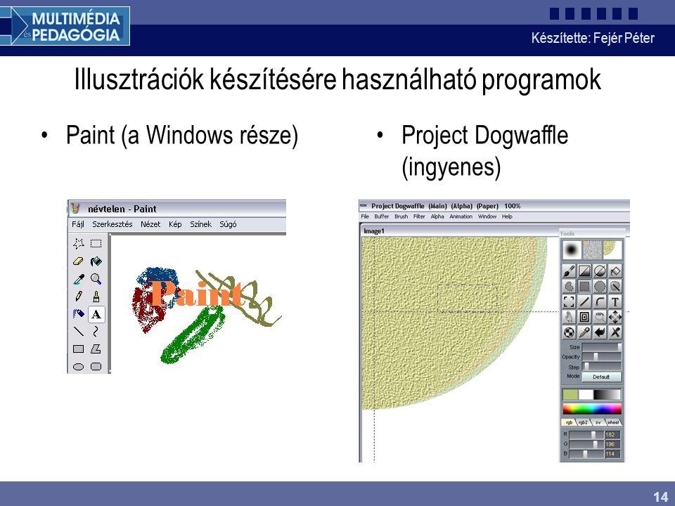 Készítette: Fejér Péter 14 Illusztrációk készítésére használható programok Paint (a Windows része)Project Dogwaffle (ingyenes)