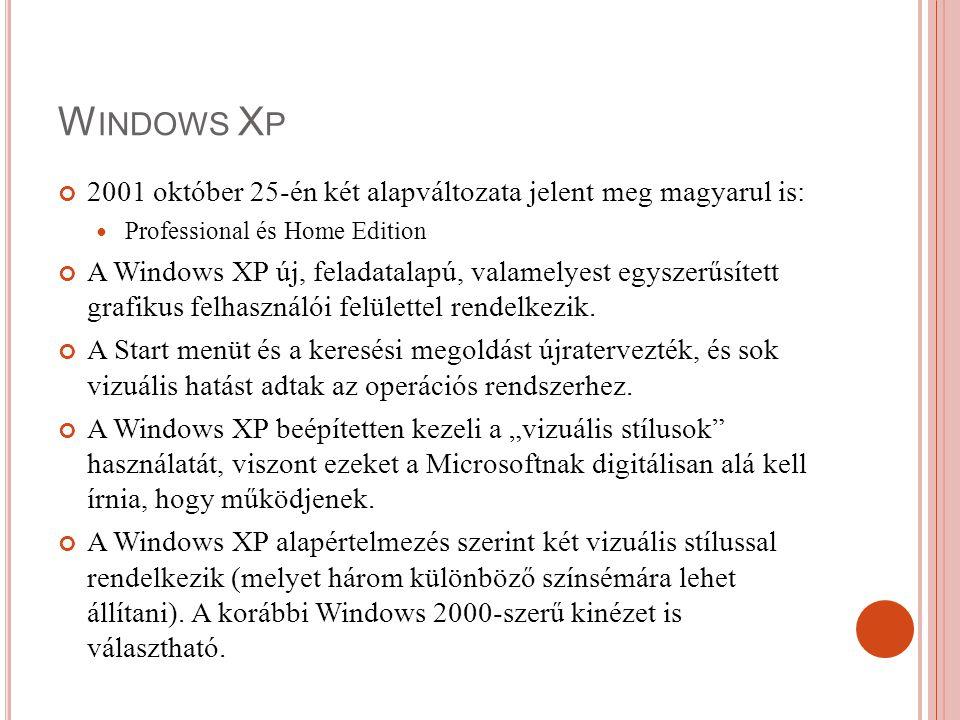W INDOWS X P 2001 október 25-én két alapváltozata jelent meg magyarul is: Professional és Home Edition A Windows XP új, feladatalapú, valamelyest egys