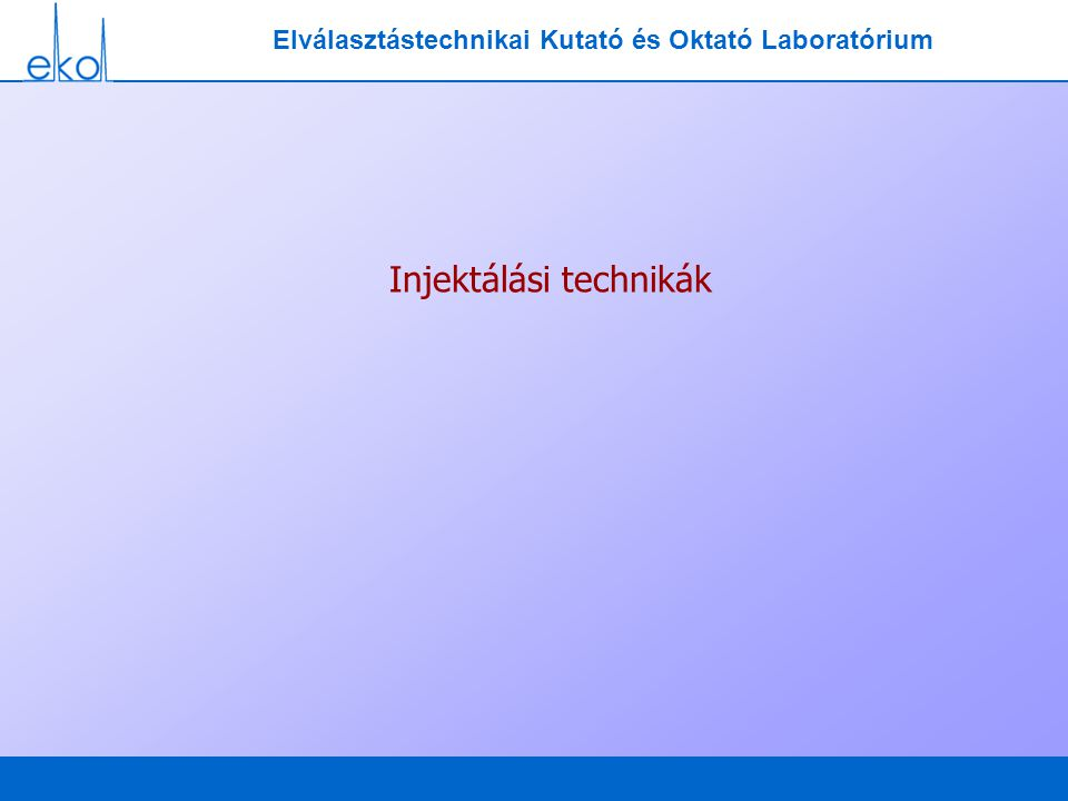 Elválasztástechnikai Kutató és Oktató Laboratórium Injektálási technikák