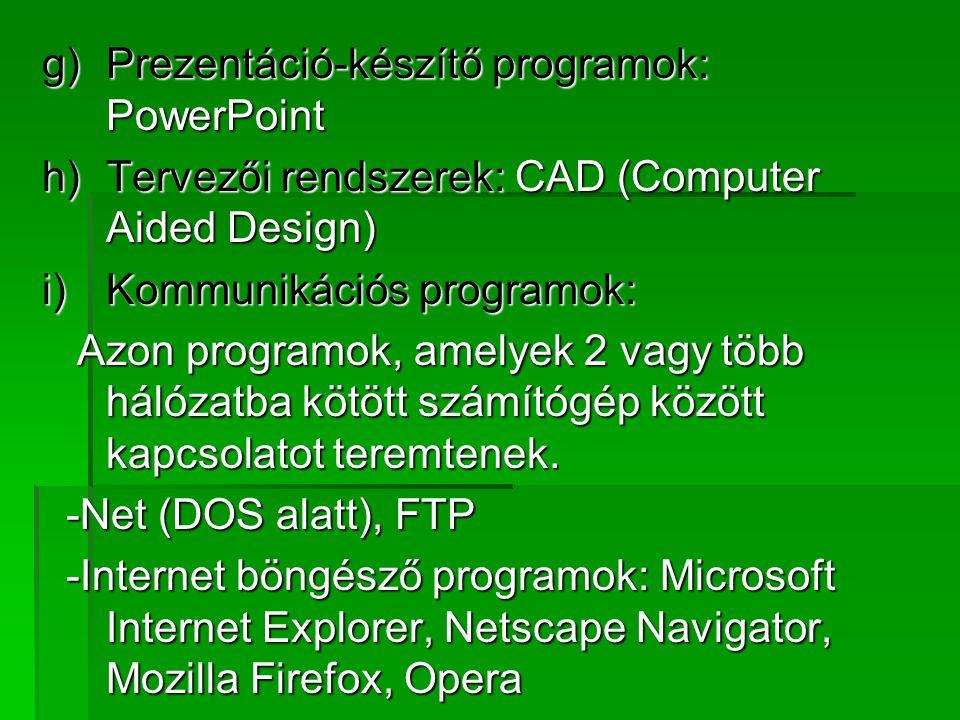 g)Prezentáció-készítő programok: PowerPoint h)Tervezői rendszerek: CAD (Computer Aided Design) i)Kommunikációs programok: Azon programok, amelyek 2 va