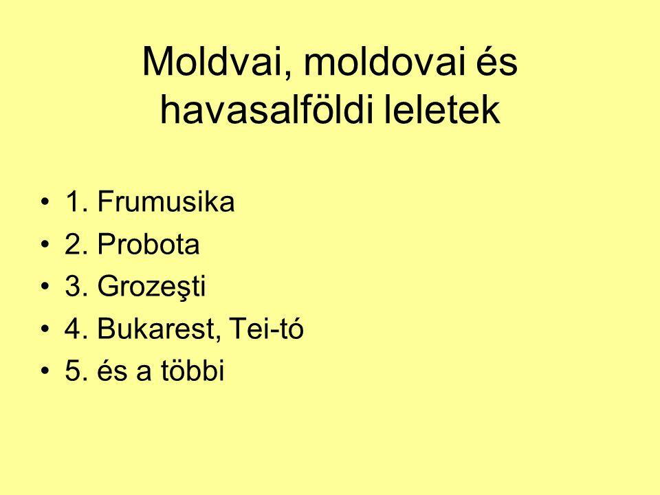 Moldvai, moldovai és havasalföldi leletek 1. Frumusika 2. Probota 3. Grozeşti 4. Bukarest, Tei-tó 5. és a többi