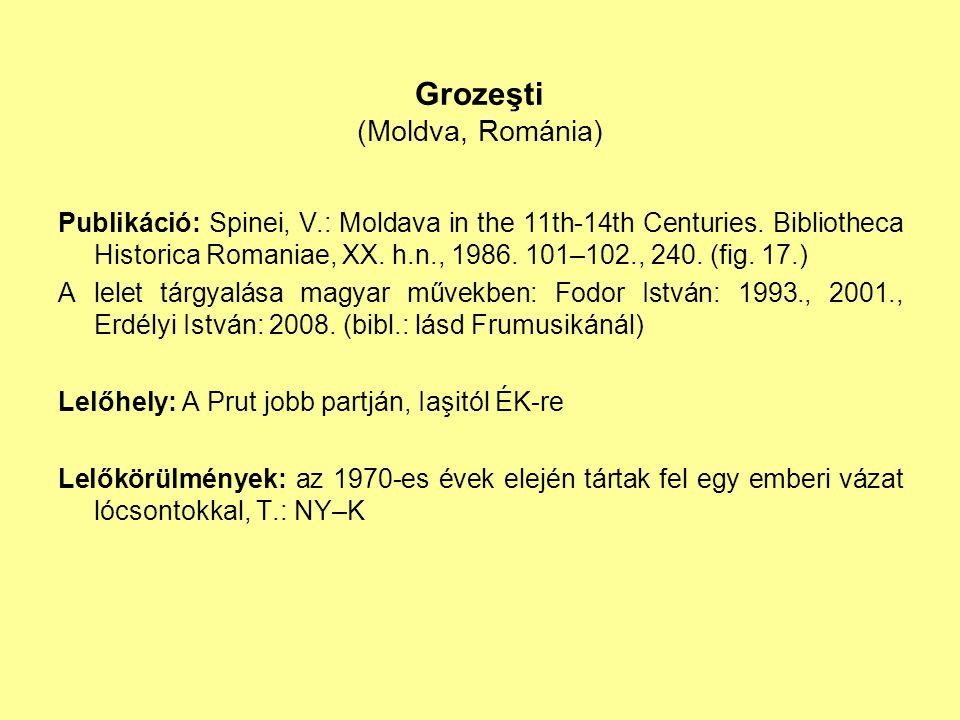 Grozeşti (Moldva, Románia) Publikáció: Spinei, V.: Moldava in the 11th-14th Centuries. Bibliotheca Historica Romaniae, XX. h.n., 1986. 101–102., 240.