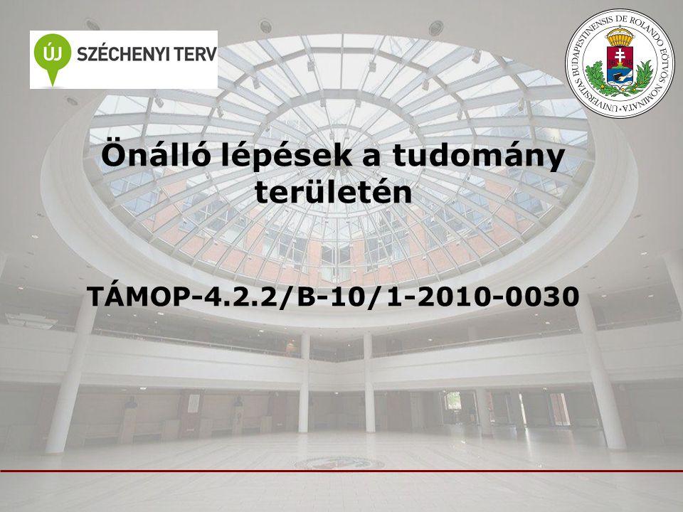 Önálló lépések a tudomány területén TÁMOP-4.2.2/B-10/1-2010-0030