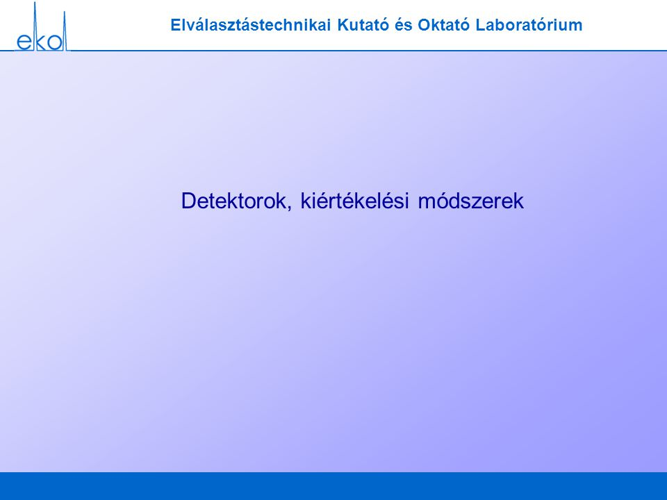 Elválasztástechnikai Kutató és Oktató Laboratórium Detektorok, kiértékelési módszerek