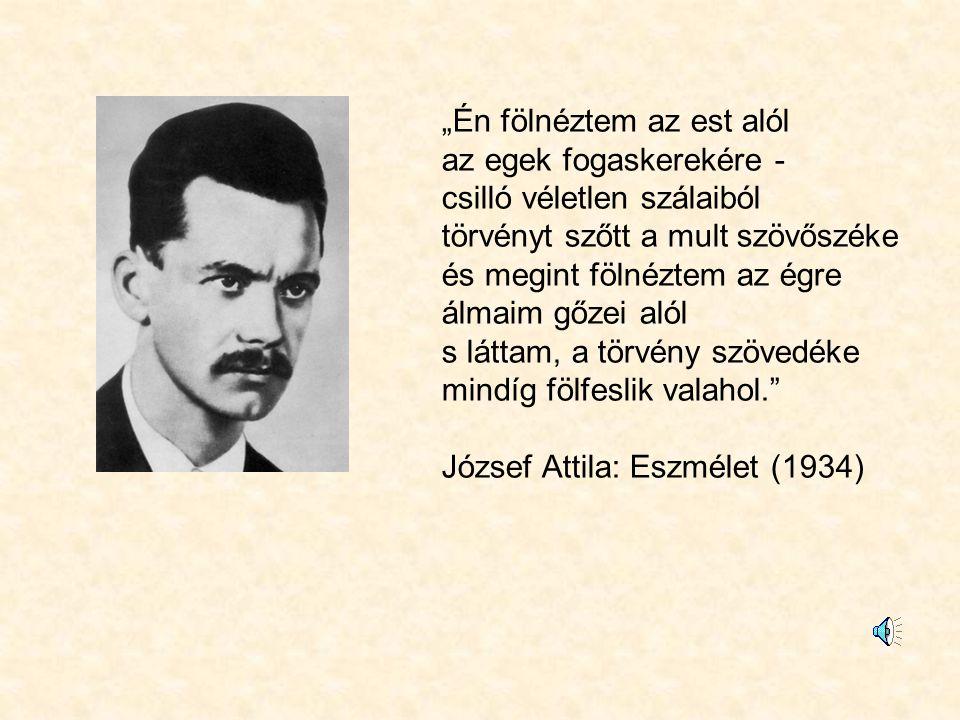"""""""Én fölnéztem az est alól az egek fogaskerekére - csilló véletlen szálaiból törvényt szőtt a mult szövőszéke és megint fölnéztem az égre álmaim gőzei alól s láttam, a törvény szövedéke mindíg fölfeslik valahol. József Attila: Eszmélet (1934)"""