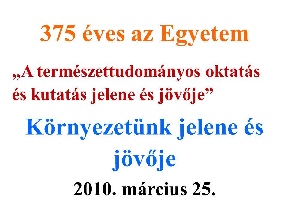 """375 éves az Egyetem """"A természettudományos oktatás és kutatás jelene és jövője Környezetünk jelene és jövője 2010."""