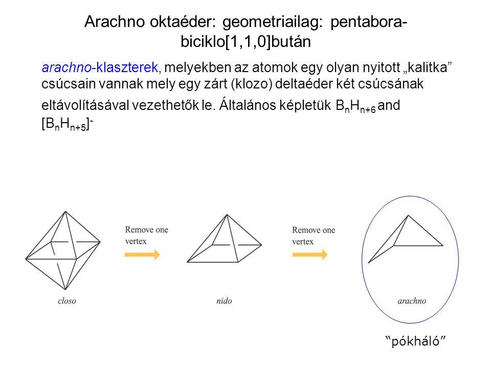"""arachno-klaszterek, melyekben az atomok egy olyan nyitott """"kalitka"""" csúcsain vannak mely egy zárt (klozo) deltaéder két csúcsának eltávolításával veze"""