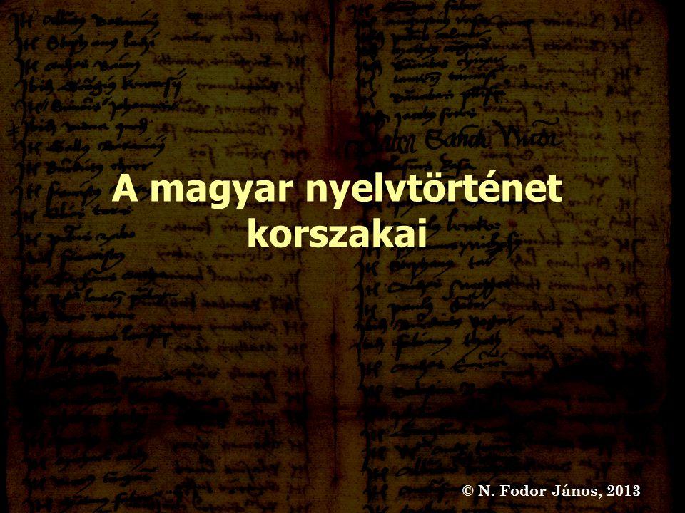 A magyar nyelvtörténet korszakai © N. Fodor János, 2013
