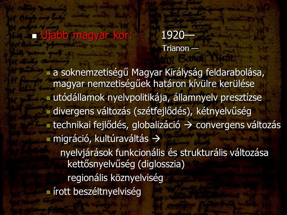 Újabb magyar kor:1920— Újabb magyar kor:1920— Trianon — Trianon — a soknemzetiségű Magyar Királyság feldarabolása, magyar nemzetiségűek határon kívülr