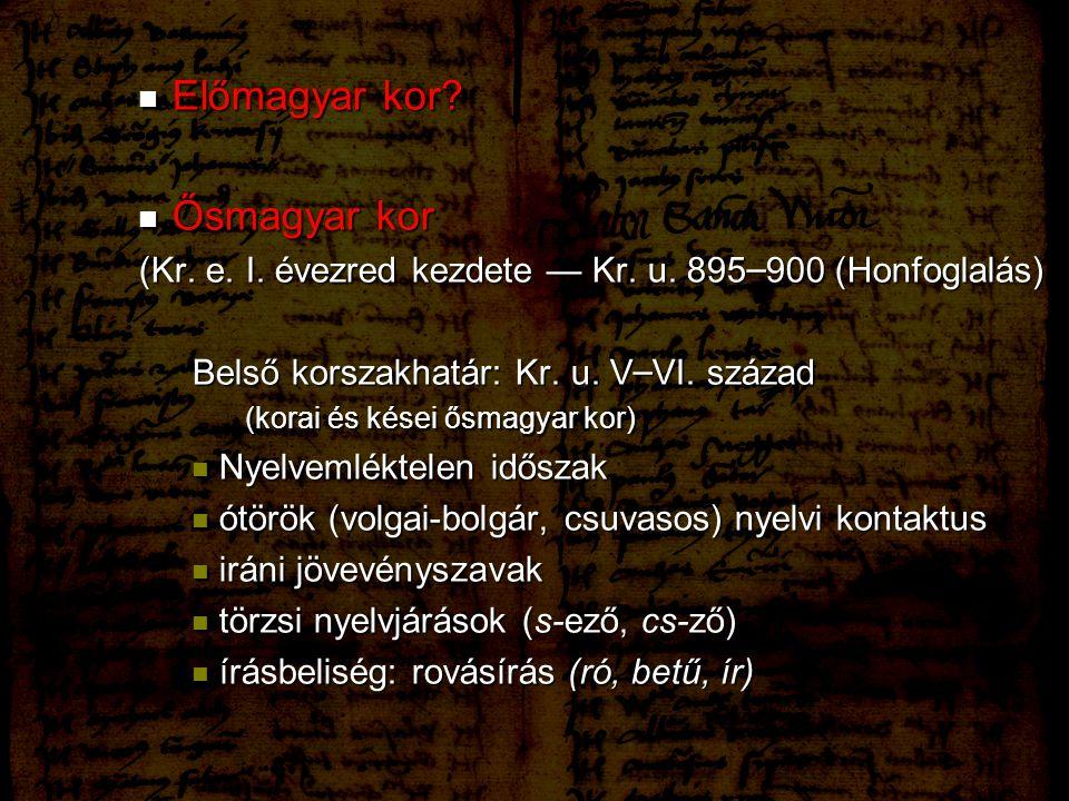 Előmagyar kor? Előmagyar kor? Ősmagyar kor Ősmagyar kor (Kr. e. I. évezred kezdete — Kr. u. 895 – 900 (Honfoglalás) Belső korszakhatár: Kr. u. V – VI.