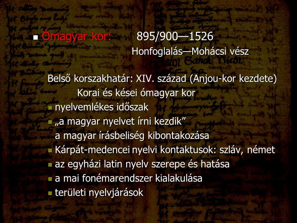 Ómagyar kor:895/900—1526 Ómagyar kor:895/900—1526 Honfoglalás—Mohácsi vész Honfoglalás—Mohácsi vész Belső korszakhatár: XIV. század (Anjou-kor kezdete