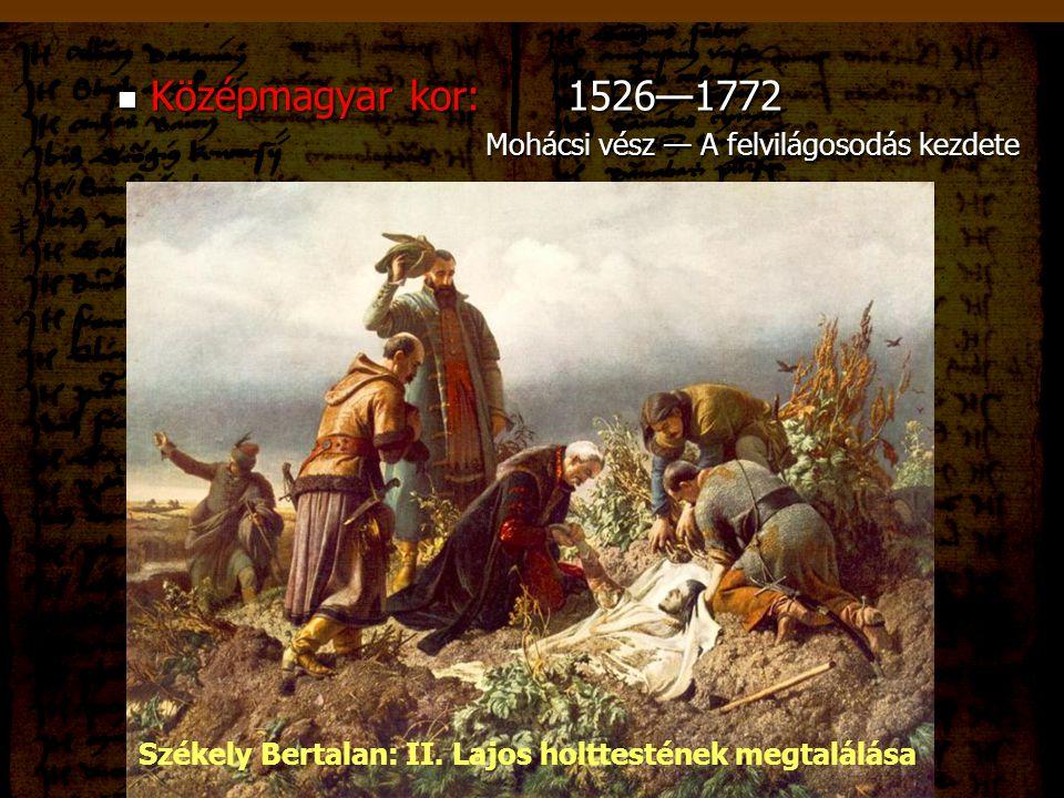 Középmagyar kor: 1526—1772 Középmagyar kor: 1526—1772 Mohácsi vész — A felvilágosodás kezdete Mohácsi vész — A felvilágosodás kezdete A Mohácsi vész e