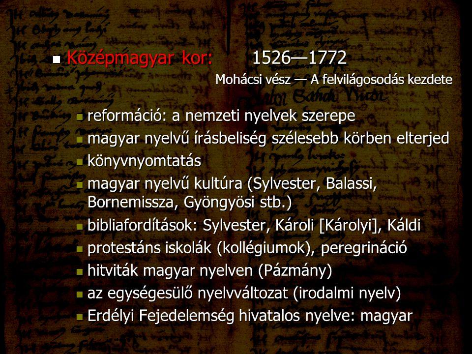 Középmagyar kor: 1526—1772 Középmagyar kor: 1526—1772 Mohácsi vész — A felvilágosodás kezdete Mohácsi vész — A felvilágosodás kezdete reformáció: a ne
