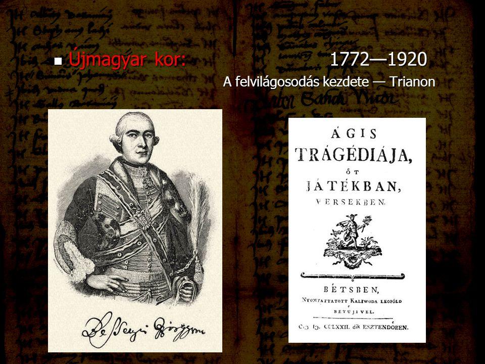 Újmagyar kor: 1772—1920 Újmagyar kor: 1772—1920 A felvilágosodás kezdete — Trianon