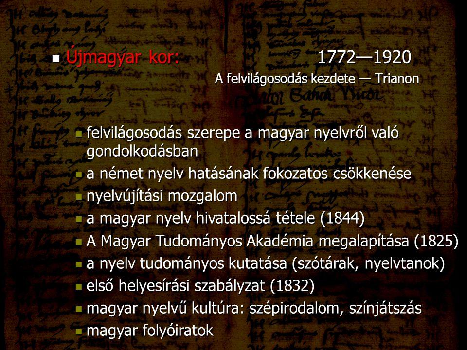 Újmagyar kor: 1772—1920 Újmagyar kor: 1772—1920 A felvilágosodás kezdete — Trianon felvilágosodás szerepe a magyar nyelvről való gondolkodásban felvil