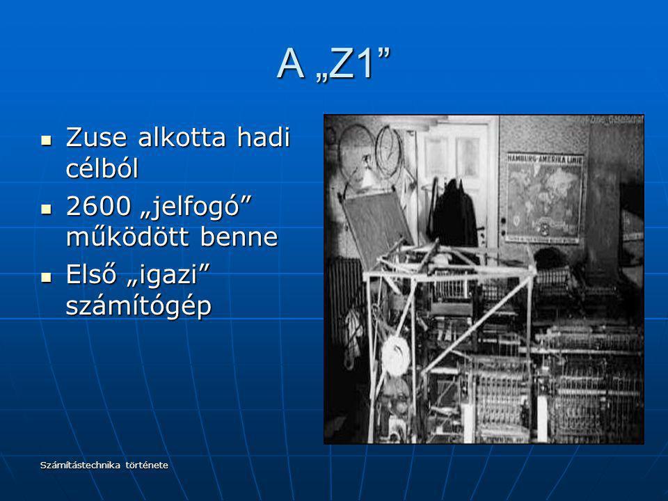 """Számítástechnika története A """"Z1"""" Zuse alkotta hadi célból Zuse alkotta hadi célból 2600 """"jelfogó"""" működött benne 2600 """"jelfogó"""" működött benne Első """""""