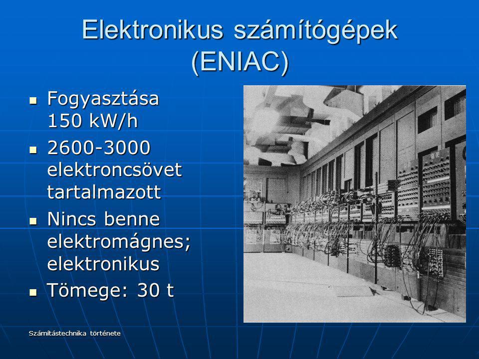 Számítástechnika története Elektronikus számítógépek (ENIAC) Fogyasztása 150 kW/h Fogyasztása 150 kW/h 2600-3000 elektroncsövet tartalmazott 2600-3000