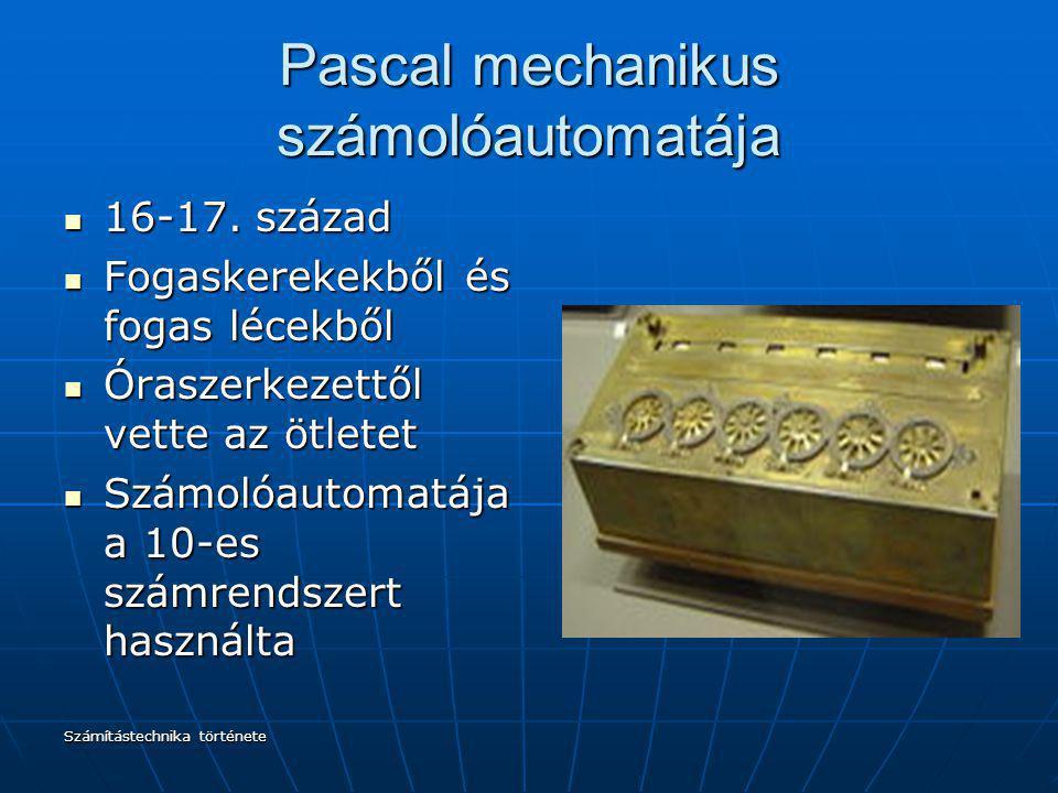 Számítástechnika története Pascal mechanikus számolóautomatája 16-17. század 16-17. század Fogaskerekekből és fogas lécekből Fogaskerekekből és fogas
