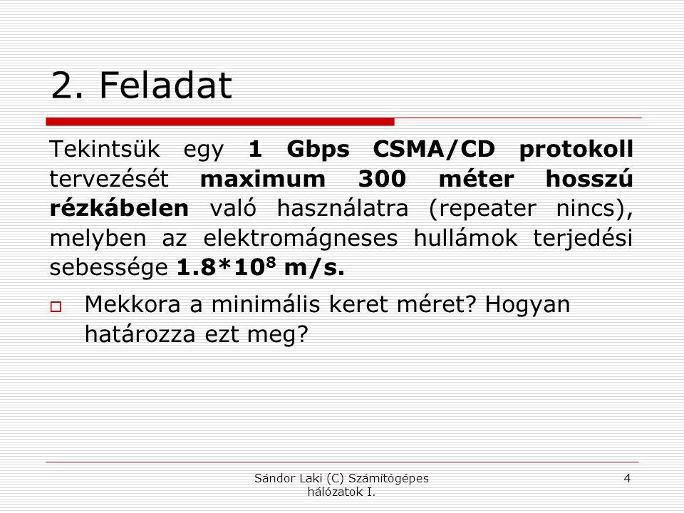 2. Feladat Tekintsük egy 1 Gbps CSMA/CD protokoll tervezését maximum 300 méter hosszú rézkábelen való használatra (repeater nincs), melyben az elektro