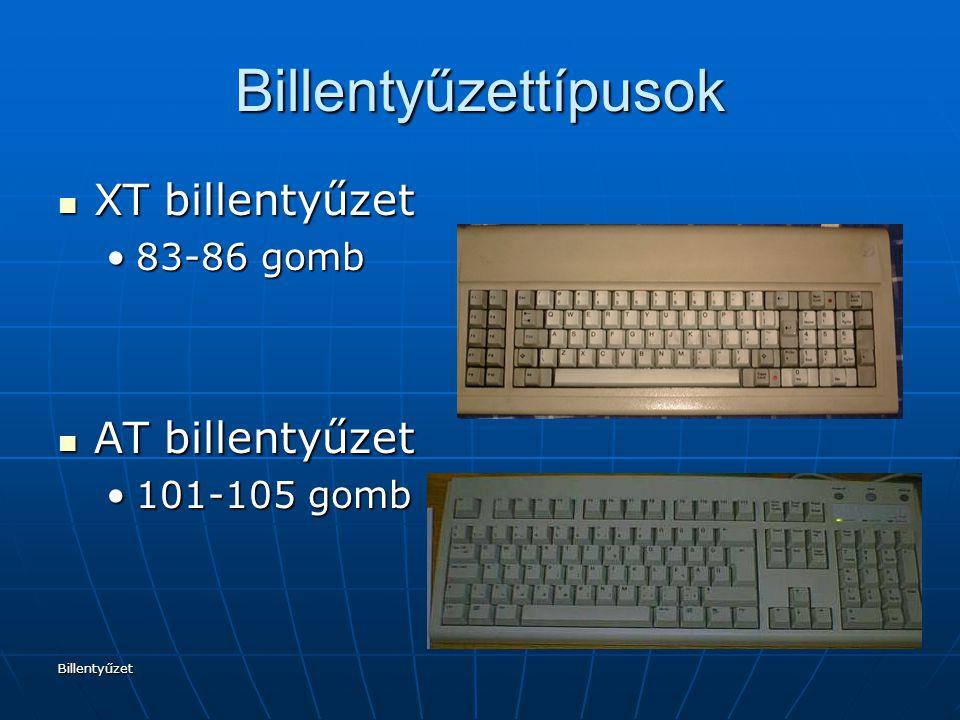 Billentyűzet Billentyűzettípusok XT billentyűzet XT billentyűzet 83-86 gomb83-86 gomb AT billentyűzet AT billentyűzet 101-105 gomb101-105 gomb