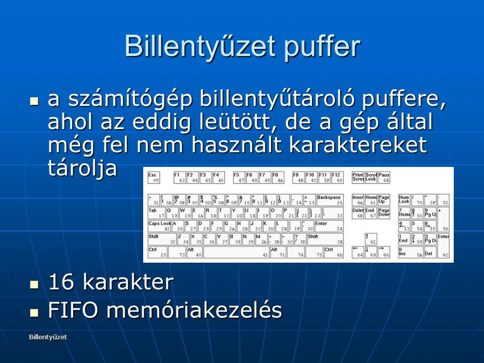 Billentyűzet Billentyűzet puffer a számítógép billentyűtároló puffere, ahol az eddig leütött, de a gép által még fel nem használt karaktereket tárolja