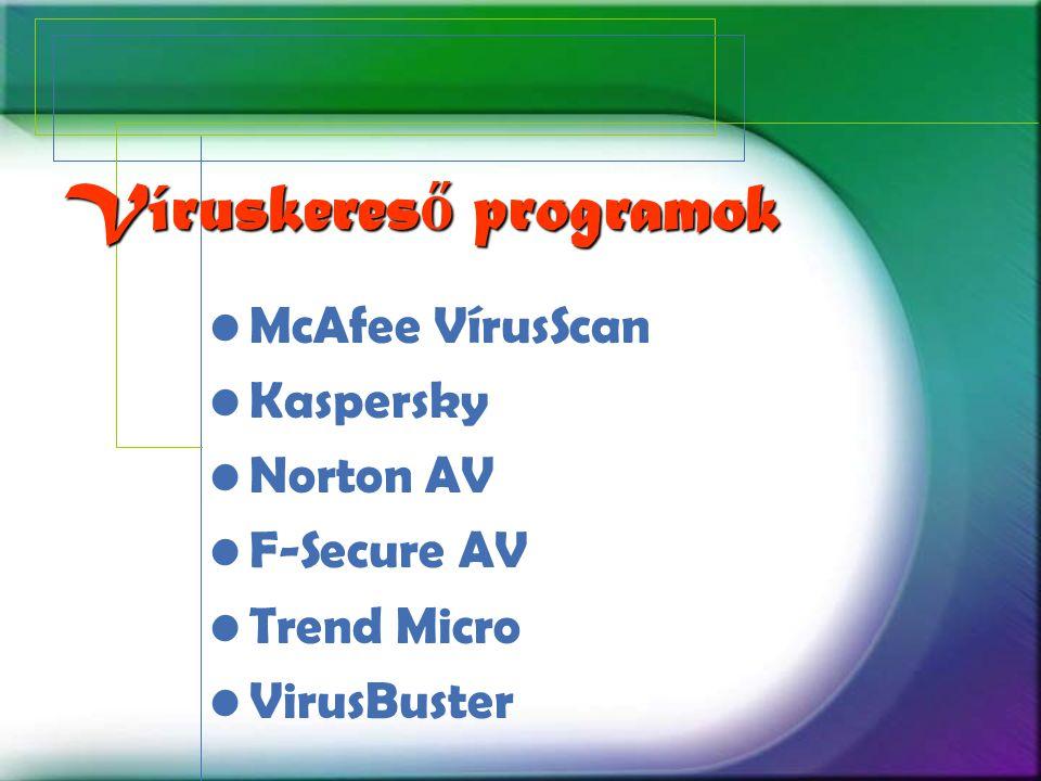 Víruskeres ő programok McAfee VírusScan Kaspersky Norton AV F-Secure AV Trend Micro VirusBuster