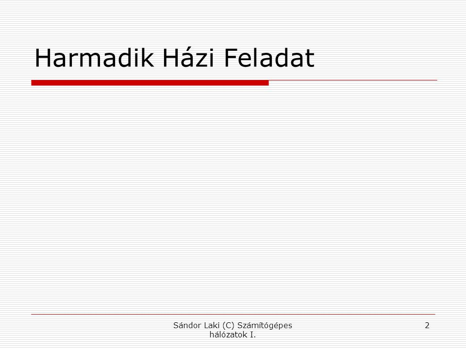 Harmadik Házi Feladat Sándor Laki (C) Számítógépes hálózatok I. 2