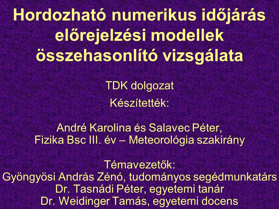 Hordozható numerikus időjárás előrejelzési modellek összehasonlító vizsgálata TDK dolgozat Készítették: André Karolina és Salavec Péter, Fizika Bsc III.