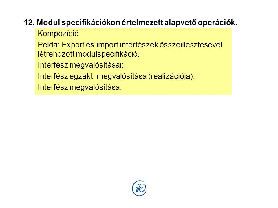 12. Modul specifikációkon értelmezett alapvető operációk. Kompozíció. Példa: Export és import interfészek összeillesztésével létrehozott modulspecifik
