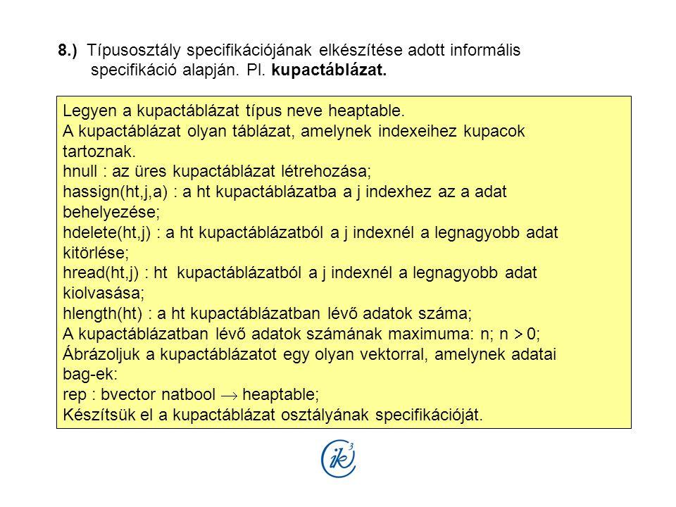 8.) Típusosztály specifikációjának elkészítése adott informális specifikáció alapján. Pl. kupactáblázat. Legyen a kupactáblázat típus neve heaptable.